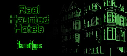 HauntedHouses Real Haunted Hotels
